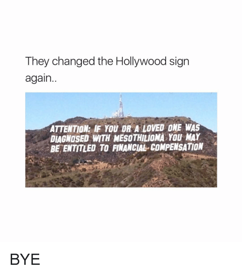 Ironic, Entitled, and Hollywood Sign: They changed the Hollywood sign  again  ATTENTION: IF YOU OR A LOVED ONE WAS  DIAGNOSED ANTH MESOTHILIOMA YOU MAY  BE ENTITLED TO FINANCIAL COMPENSATION BYE