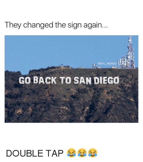 Memes, San Diego, and 🤖: They changed the sign again...  GO BACK TO SAN DIEGO DOUBLE TAP 😂😂😂