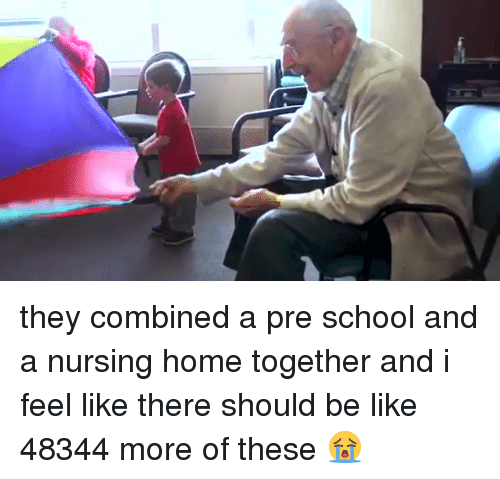Funny: they combined a pre school and a nursing home together and i feel like there should be like 48344 more of these 😭