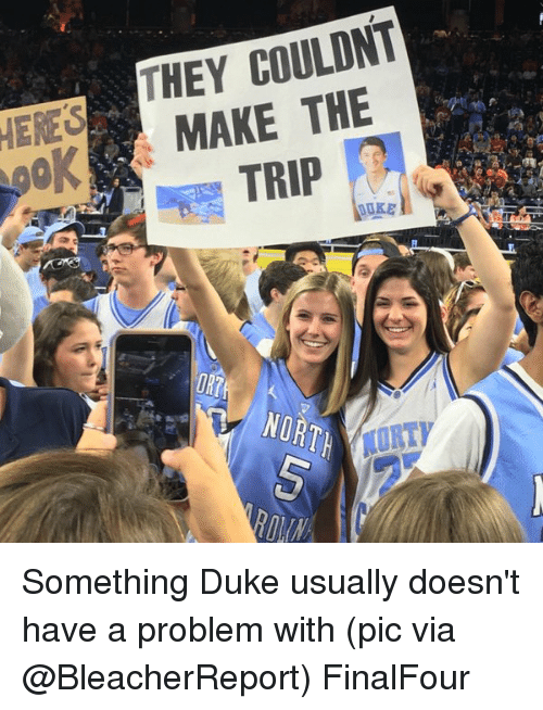 Sports, Duke, and Usual: THEY COULDNT  MAKE THE  TRIP  DUKE  URT  NORTH  MORTY Something Duke usually doesn't have a problem with (pic via @BleacherReport) FinalFour