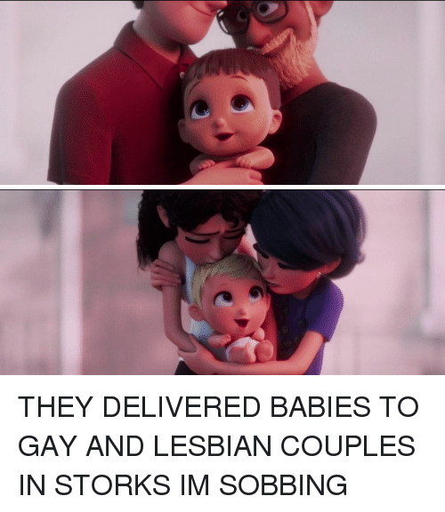 Funny, Lesbians, and Lesbian: THEY DELIVERED BABIES TO GAY AND LESBIAN COUPLES IN STORKS IM SOBBING