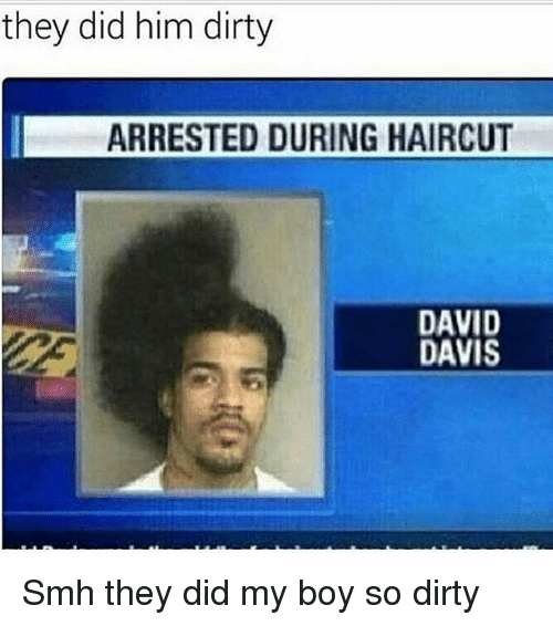 Haircut, Memes, and Smh: they did him dirty  ARRESTED DURING HAIRCUT  DAVID  DAVIS Smh they did my boy so dirty