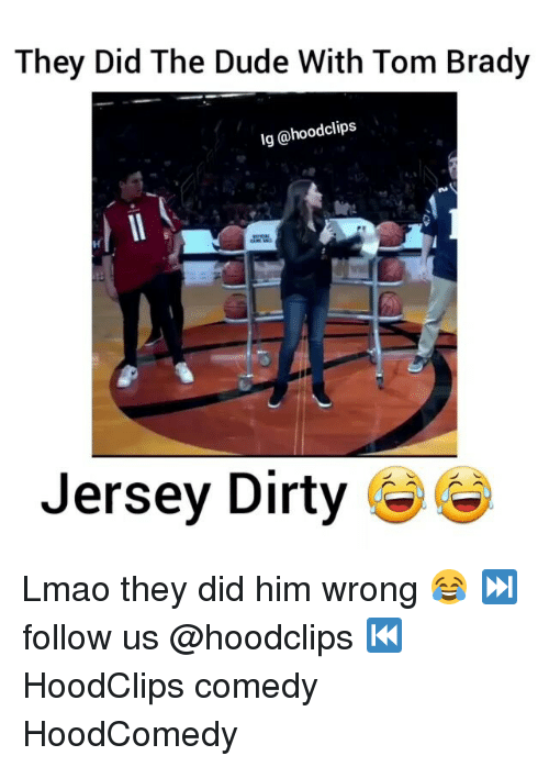 Funny, Jersey, and  Jerseys: They Did The Dude With Tom Brady  lg (@hoodclips  Jersey Dirty Lmao they did him wrong 😂 ⏭ follow us @hoodclips ⏮ HoodClips comedy HoodComedy