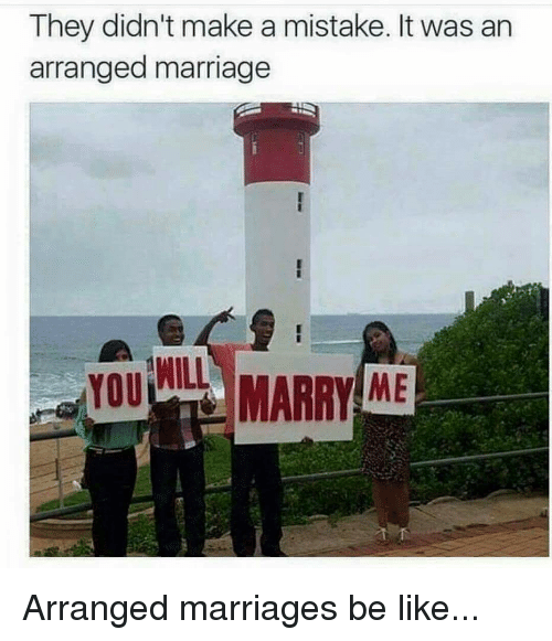Arranged Marriage: They didn't make a mistake. It was an  arranged marriage  YOU ANILL  MARRY ME Arranged marriages be like...