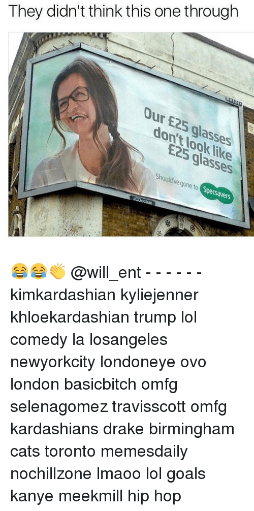 Cats, Drake, and Goals: They didn't think this one through  our E25 glasses  E25 glasses  Should gone S  we to ers 😂😂👏 @will_ent - - - - - - kimkardashian kyliejenner khloekardashian trump lol comedy la losangeles newyorkcity londoneye ovo london basicbitch omfg selenagomez travisscott omfg kardashians drake birmingham cats toronto memesdaily nochillzone lmaoo lol goals kanye meekmill hip hop