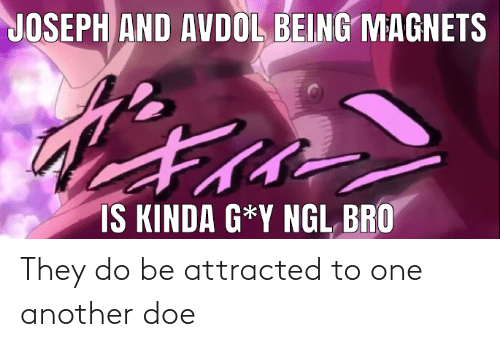 attracted: They do be attracted to one another doe