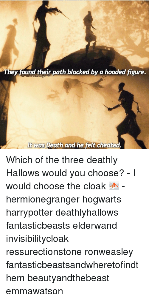 cheated: They found their path blocked by a hooded figure.  lt was Death and he felt cheated Which of the three deathly Hallows would you choose? - I would choose the cloak 🌫 - hermionegranger hogwarts harrypotter deathlyhallows fantasticbeasts elderwand invisibilitycloak ressurectionstone ronweasley fantasticbeastsandwheretofindthem beautyandthebeast emmawatson