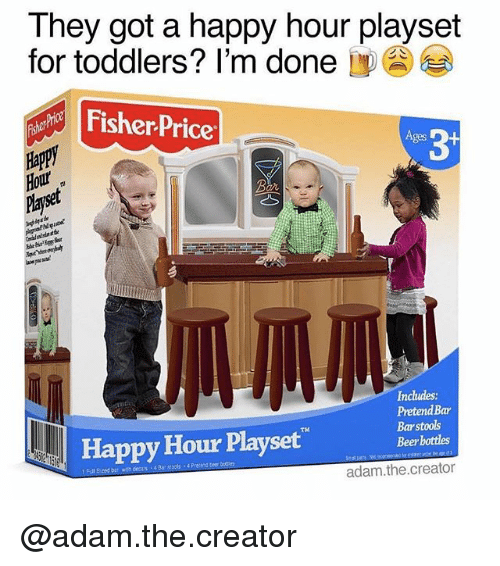Beer, Fisher Price, and Happy: They got a happy hour playset  for toddlers? I'm done  7  2  0  Fisher Price  3+  ges  Payset  Includes:  Pretend Bar  Barstools  Beer bottles  TM  Happy Hour Playset  adam.the.creator @adam.the.creator