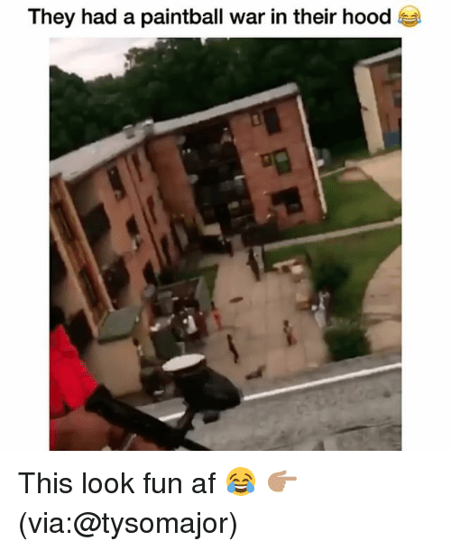 Af, Funny, and Hood: They had a paintball war in their hood This look fun af 😂 👉🏽(via:@tysomajor)