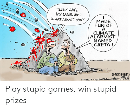 play-stupid-games: THEY HATE  MY MAGA HAT.  WHAT ABOUT You?  MADE  FUN OF  CLIMATE  ALARMIST  NAMED  GRETA !  (MODIFIED)  TRIBUNECONTEUTAGEYEUM S Play stupid games, win stupid prizes