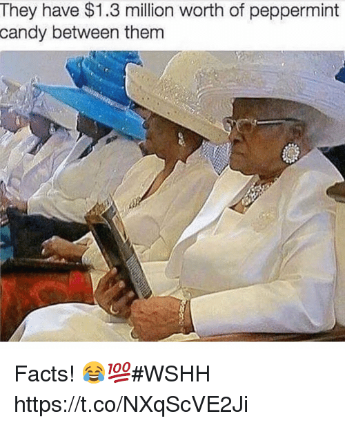 Candy, Facts, and Wshh: They have $1.3 million worth of peppermint  candy between them Facts! 😂💯#WSHH https://t.co/NXqScVE2Ji