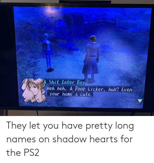 Hearts, Ps2, and Shadow Hearts: They let you have pretty long names on shadow hearts for the PS2