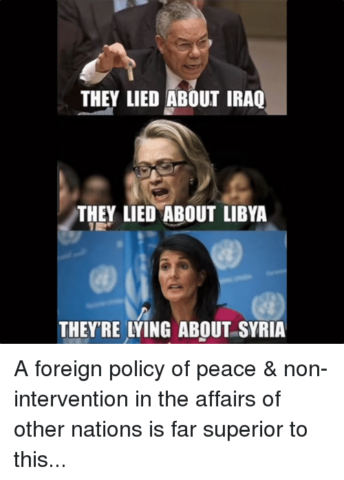 libya: THEY LIED ABOUT IRAO  THEY LIED ABOUT LIBYA  THEYRE LYING ABOUT SYRIA A foreign policy of peace & non-intervention in the affairs of other nations is far superior to this...