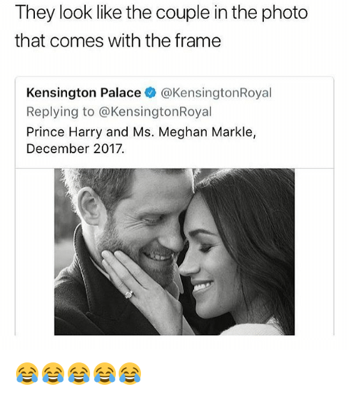 Prince, Prince Harry, and Girl Memes: They look like the couple in the photo  that comes with the frame  Kensington Palace @KensingtonRoyal  Replying to @KensingtonRoyal  Prince Harry and Ms. Meghan Markle,  December 2017. 😂😂😂😂😂