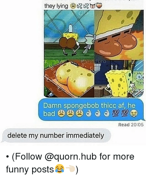 Af, Dank, and Afs: they lying  Damn spongebob thicc af, he  Read 20:05  delete my number immediately • (Follow @quorn.hub for more funny posts😂👈🏻)