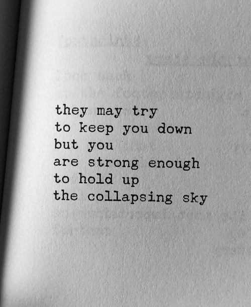 collapsing: they may try  to keep you down  but you  are strong enough  to hold up  the collapsing sky