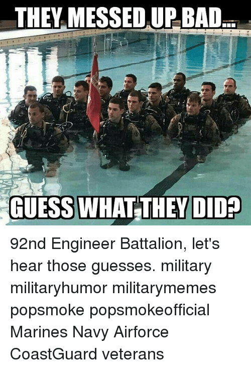 Memes, 🤖, and Engineer: THEY MESSED UP BAD  GUESS WHAT THEY DID 92nd Engineer Battalion, let's hear those guesses. military militaryhumor militarymemes popsmoke popsmokeofficial Marines Navy Airforce CoastGuard veterans