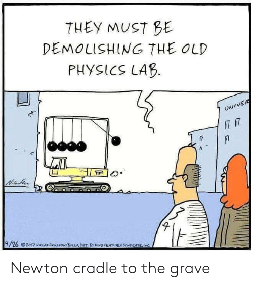 Lab: THEY MUST BE  DEMOLISHING THE OLD  PHYSICS LAB  UNIVER  Nitu  4/26 20/7 NLAE ERKSSON/LLSDET BY KowG FEATUREC SYNDICATE,IMC Newton cradle to the grave