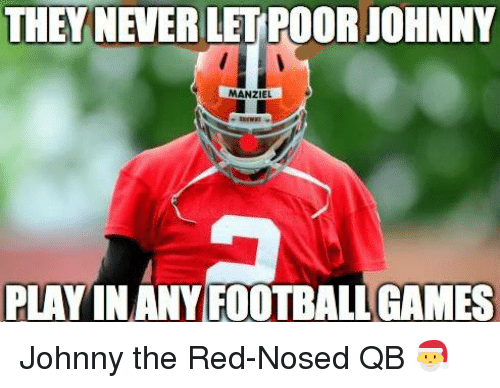 NFL: THEY NEVER LETROOR JOHNNY  MANZIEL  PLAYIN ANY FOOTBALLGAMES Johnny the Red-Nosed QB 🎅