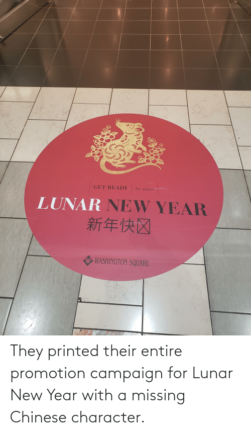lunar new year: They printed their entire promotion campaign for Lunar New Year with a missing Chinese character.