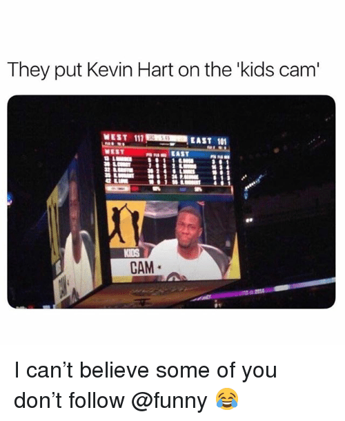 Funny, Kevin Hart, and Meme: They put Kevin Hart on the'kids cam'  WEST 111  EAST 101  IDS  CAM I can't believe some of you don't follow @funny 😂
