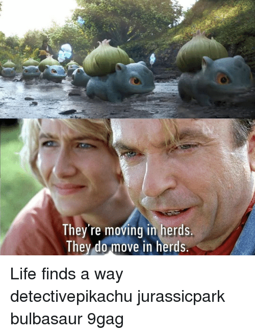 moving in: They re moving in herds  They do move in herds Life finds a way⠀ detectivepikachu jurassicpark bulbasaur 9gag