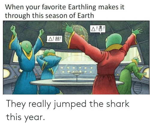 Shark: They really jumped the shark this year.