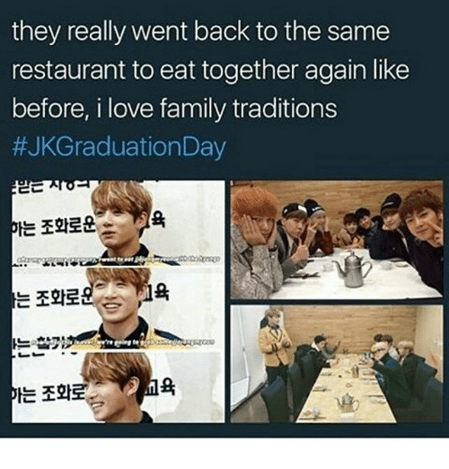 Bts and  Traditional: they really went back to the same  restaurant to eat together again like  before, i love family traditions