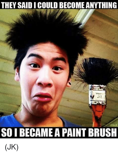 they said i could becomeanything so i became a paint 7005270 search brush memes on me me
