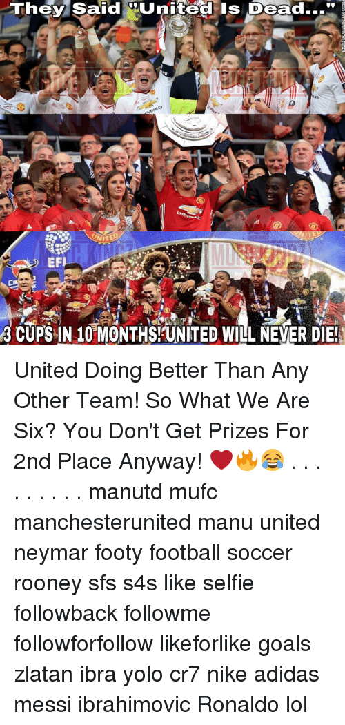 """Memes, Neymar, and Nike: They said QUnited Is Dead...""""H  UNITED  3 CUPS IN 10 MONTHS UNITED WILL NEVER DIE! United Doing Better Than Any Other Team! So What We Are Six? You Don't Get Prizes For 2nd Place Anyway! ❤🔥😂 . . . . . . . . . manutd mufc manchesterunited manu united neymar footy football soccer rooney sfs s4s like selfie followback followme followforfollow likeforlike goals zlatan ibra yolo cr7 nike adidas messi ibrahimovic Ronaldo lol"""