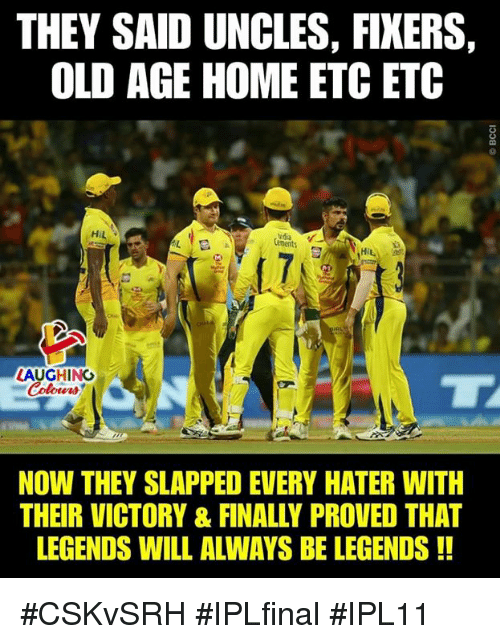 Home, Old, and Indianpeoplefacebook: THEY SAID UNCLES, FIXERS,  OLD AGE HOME ETC ETC  idia  LAUGHING  NOW THEY SLAPPED EVERY HATER WITH  THEIR VICTORY & FINALLY PROVED THAT  LEGENDS WILL ALWAYS BE LEGENDS!! #CSKvSRH #IPLfinal #IPL11