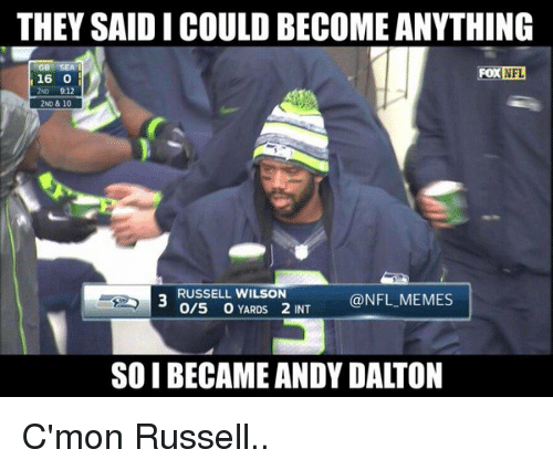 Russell Wilson: THEY SAIDICOULDBECOME ANYTHING  NFL  FOX  16  912  2ND & 10  RUSSELL WILSON  @NFL MEMES  O/5 YARDS 2 INT  SOI BECAME ANDY DALTON C'mon Russell..
