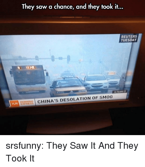 Reuters: They saw a chance, and they took it...  REUTERS  TUESDAY  HO  CHINA'S DESOLATION OF SMOG srsfunny:  They Saw It And They Took It