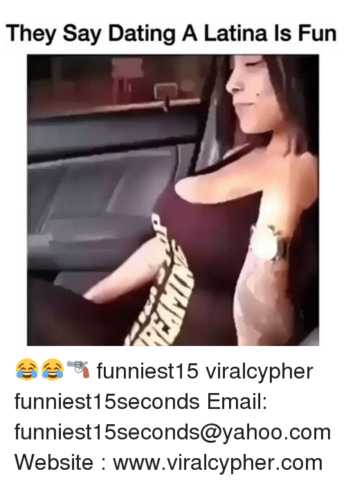 Dating A Latina: They Say Dating A Latina ls Fun 😂😂🔫 funniest15 viralcypher funniest15seconds Email: funniest15seconds@yahoo.com Website : www.viralcypher.com