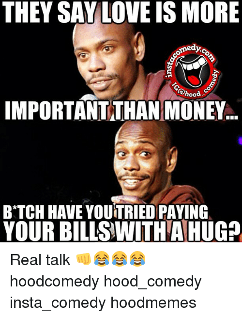Funny Meme Hood : They say love is more important than money b tch have