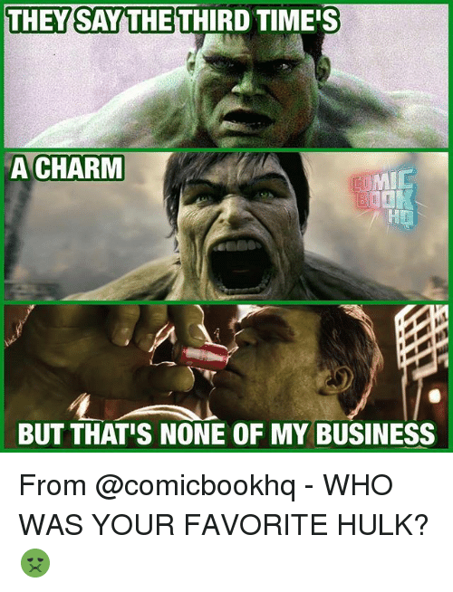charmed: THEY SAY THETHIRD TIMI  A CHARM  BUT THAT'S NONE OF MY BUSINESS From @comicbookhq - WHO WAS YOUR FAVORITE HULK? 🤢
