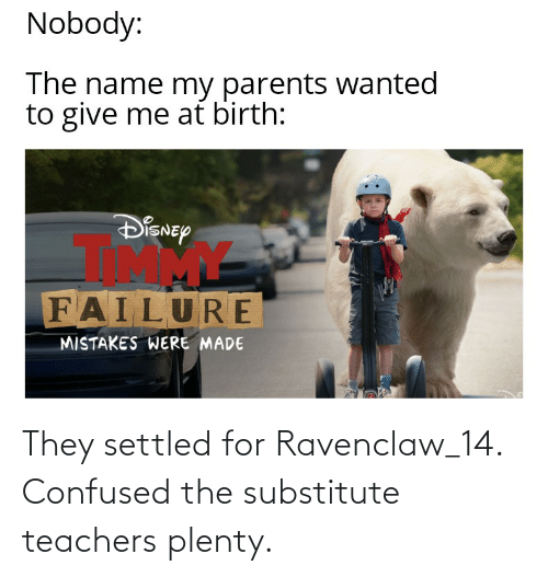 ravenclaw: They settled for Ravenclaw_14. Confused the substitute teachers plenty.