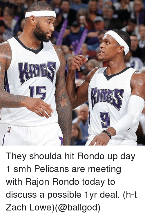 Rajon Rondo: They shoulda hit Rondo up day 1 smh Pelicans are meeting with Rajon Rondo today to discuss a possible 1yr deal. (h-t Zach Lowe)(@ballgod)
