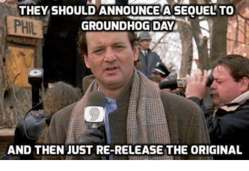 Groundhog Day, Mexican Word of the Day, and Originals: THEY SHOULDANNOUNCEA SEOUELTO  GROUNDHOG DAY  AND THEN JUST RE-RELEASE THE ORIGINAL
