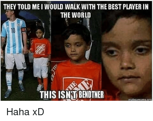 Memes, 🤖, and Player: THEY TOLD ME I WOULD WALK WITH THE BEST PLAYER IN  THE WORLD  THIS ISN TBENDTNER  rnakeamerne, ara Haha xD
