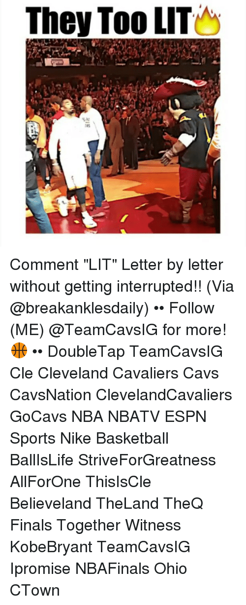 "Basketball, Cavs, and Cleveland Cavaliers: They Too LITUW Comment ""LIT"" Letter by letter without getting interrupted!! (Via @breakanklesdaily) •• Follow (ME) @TeamCavsIG for more! 🏀 •• DoubleTap TeamCavsIG Cle Cleveland Cavaliers Cavs CavsNation ClevelandCavaliers GoCavs NBA NBATV ESPN Sports Nike Basketball BallIsLife StriveForGreatness AllForOne ThisIsCle Believeland TheLand TheQ Finals Together Witness KobeBryant TeamCavsIG Ipromise NBAFinals Ohio CTown"