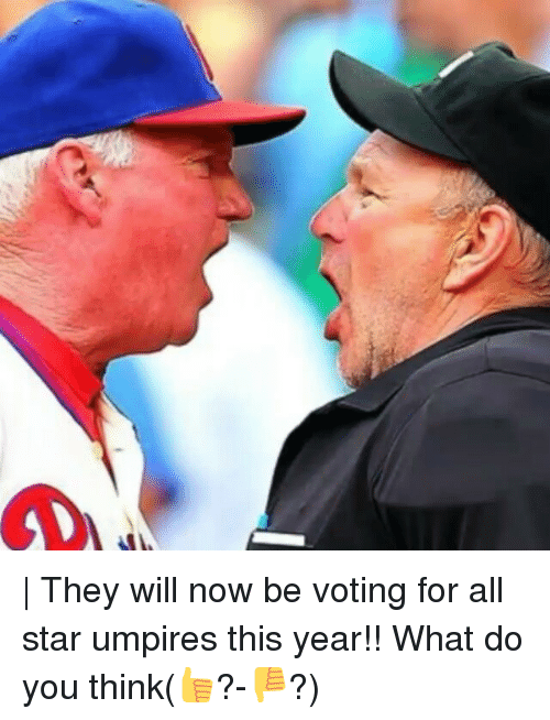 All Star, Memes, and Star: | They will now be voting for all star umpires this year!! What do you think(👍?-👎?)