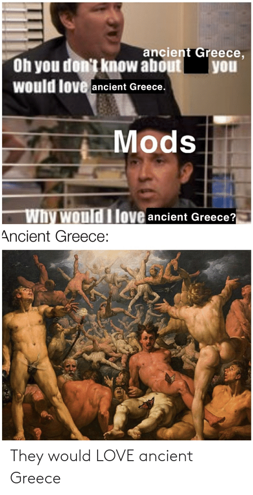 ancient greece: They would LOVE ancient Greece