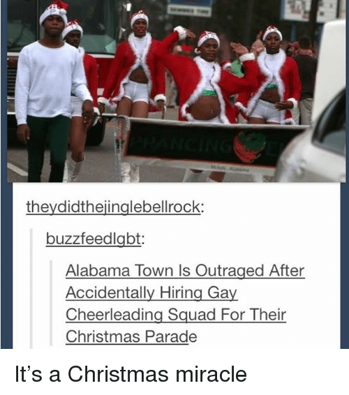 cheerleading: theydidthejinglebellrock:  buzzfeedlabt  Alabama Town ls Outraged After  Accidentally Hiring Gay  Cheerleading Squad For Their  Christmas Parade It's a Christmas miracle