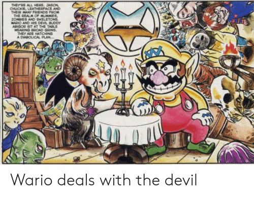 Zombies: THEYRE ALL HERE. JASON  CHUCKE, LEATHERFACE AND  THEIR MANY FRIENDS FROM  THE REALM CF MUMMIES,  ZOMBIES AND SKELETONS.  WARIO AND HIS DEVL BUDDY  ABIGOR SIT AT THE TABLE  WEARING BROAD GRINS  THEY ARE HATCHING  A DIABOLICAL PLAN... Wario deals with the devil