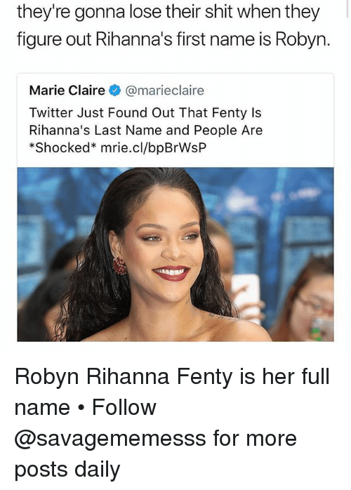 Memes, Rihanna, and Shit: they're gonna lose their shit when they  figure out Rihanna's first name is Robyn.  Marie Claire@marieclaire  Twitter Just Found Out That Fenty Is  Rihanna's Last Name and People Are  *Shocked* mrie.cl/bpBrWsP Robyn Rihanna Fenty is her full name • Follow @savagememesss for more posts daily