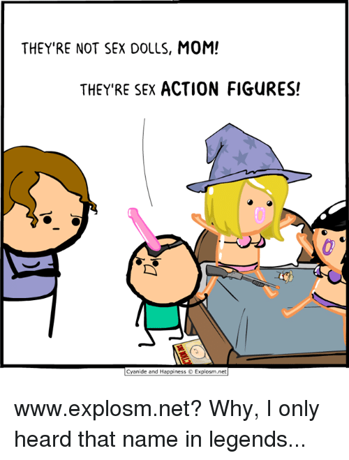 Action Figures: THEY'RE NOT SEX DOLLS, MOM!  THEY'RE SEX ACTION FIGURES!  Cyanide and Happiness  Explosm.net www.explosm.net? Why, I only heard that name in legends...