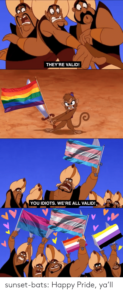Sunset: THEY'RE VALID!   YOU IDIOTS. WE'RE ALL VALID! sunset-bats:  Happy Pride, ya'll