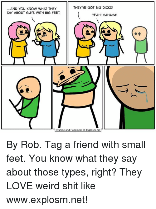 Big Dick, Dank, and Dicks: THEY'VE GOT BIG DICKS!  ...AND YOU KNOW WHAT THEY  SAY ABOUT GUYS WITH BIG FEET  YEAH! HAHAHA!  Cyanide and Happiness Explosm net By Rob. Tag a friend with small feet. You know what they say about those types, right? They LOVE weird shit like www.explosm.net!