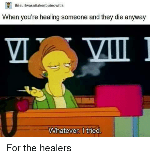miis: thi  When you're healing someone and they die anyway  MII  Whatever I tried For the healers </3 ~ Ysabell
